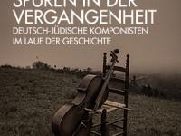 Spuren in der Vergangenheit, deutsch-jüdische Komponisten im Lauf der Geschichte